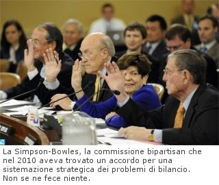 La Simpson-Bowles, la commissione bipartisan che nel 2010 aveva trovato un accordo per una sistemazione strategica dei problemi di bilancio. Non se ne fece niente